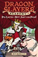 Pig Latin--Not Just for Pigs! (Dragon Slayers' Academy, #14)