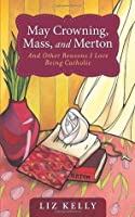 May Crowning, Mass, and Merton and Other Reasons I Love Being Catholic