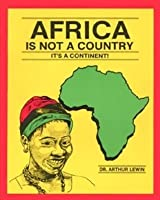 Africa Is Not A Country, It's A Continent