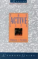 The Active Life Leader's Guide: A Spirituality of Work, Creativity, and Caring