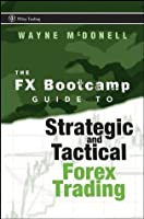The FX Bootcamp Guide to Strategic and Tactical Forex Trading (Wiley Trading)