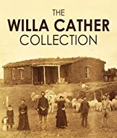 WILLA CATHER COLLECTION (illustrated) (includes My Antonia, The Song of the Lark, O Pioneers!, and One of Ours)