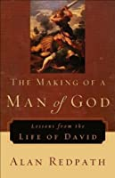Making of a Man of God, The (Alan Redpath Library): Lessons from the Life of David