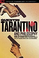 Quentin Tarantino and Philosophy: How to Philosophize with a Pair of Pliers and a Blowtorch (Popular Culture and Philosophy)