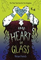 The Heart of Glass (Tales from the Five Kingdoms)
