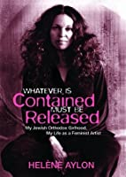 Whatever Is Contained Must Be Released: My Jewish Orthodox Girlhood, My Life as a Feminist Artist (Jewish Women Writers)