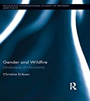 Gender and Wildfire: Landscapes of Uncertainty: Landscapes of Uncertainty