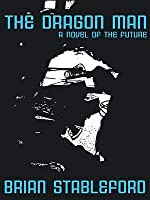 The Dragon Man: A Novel of the Future