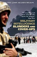 Military Intelligence Blunders and Cover-Ups: New Revised Edition