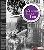 The Triangle Shirtwaist Factory Fire: Core Events of an Industrial Disaster