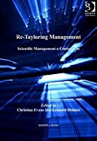 Re-Tayloring Management: Scientific Management a Century on