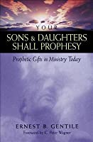 Your Sons and Daughters Shall Prophesy: Prophetic Gifts in Ministry Today