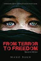 From Terror to Freedom, Second Edition: A Warning about America's Affair with Islam
