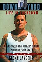 Down on the Yard: A Memoir about Crime and Gangs Inside of Prison