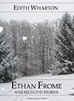 Ethan Frome and Selected Stories (Annotated) (Literary Classics Collection)