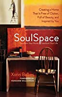 Soulspace: Transform Your Home, Transform Your Life - Creating a Home That Is Free of Clutter, Full of Beauty, and Inspired by You