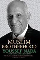 Inside the Muslim Brotherhood: The Truth about the World's Most Powerful Political Movement