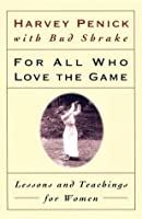 For All Who Love the Game: Lessons and Teachings for Women