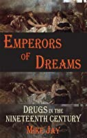 Emperors of Dreams: Drugs in the 19th Century