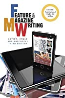 Feature & Magazine Writing: Action, Angle, and Anecdotes