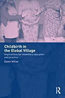 Childbirth in the Global Village: Implications for Midwifery Education and Practice