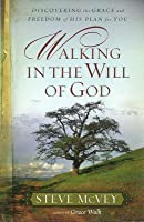 Walking in the Will of God: Discovering the Grace and Freedom of His Plan for You
