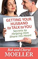 Getting Your Husband to Talk to You: Secrets to Helping Him Share His Heart