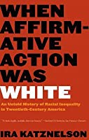 When Affirmative Action Was White: An Untold History of Racial Inequality in Twentieth-Century America