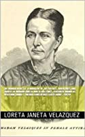 The Woman in Battle: A Narrative of the Exploits, Adventures, and Travels of Madame Loreta Janeta Valezquez, Otherwise Known as Lieutenant Harry T. Buford, Confederate States Army .. (1876)