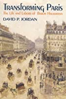 Transforming Paris: The Life and Labors of Baron Haussman