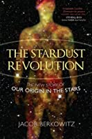 The Stardust Revolution: The New Story of Our Origin in the Stars