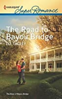 The Road to Bayou Bridge (Harlequin Super Romance)