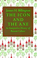 Icon and Axe: An Interpretative History of Russian Culture (Vintage)