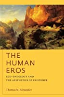 The Human Eros: Eco-ontology and the Aesthetics of Existence (American Philosophy (FUP))
