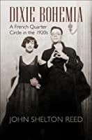 Dixie Bohemia: A French Quarter Circle in the 1920s (Walter Lynwood Fleming Lectures in Southern History)