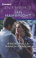 Bridal Falls Ranch Ransom (Harlequin Intrigue)