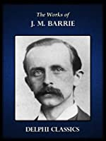 Works of J. M. Barrie with the Complete Peter Pan Books (Illustrated)