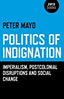 Politics of Indignation: Imperialism, Postcolonial Disruptions and Social Change.