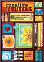Creative Foundations: 40 Scrapbook and Mixed-Media Techniques to Build Your Artistic Toolbox