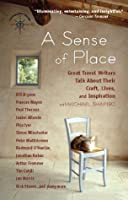 A Sense of Place: Great Travel Writers Talk About Their Craft, Lives, and Inspiration (Travelers' Tales)