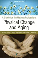 Physical Change and Aging: A Guide for the Helping Professions, Fifth Edition