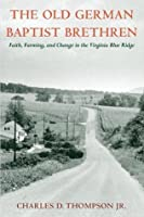 The Old German Baptist Brethren: Faith, Farming, and Change in the Virginia Blue Ridge