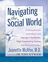 Navigating the Social World: A Curriculum for Individuals with Asperger's Syndrome, High Functioning Autism and Related Disorders - contains bonus CD-Rom with printable worksheets