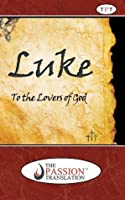 Luke, to the Lovers of God (The Passion Translation)