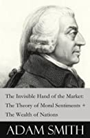 The Invisible Hand of the Market: The Theory of Moral Sentiments/The Wealth of Nations (2 Pioneering Studies of Capitalism)