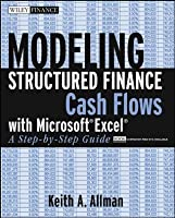 Modeling Structured Finance Cash Flows with MicrosoftExcel: A Step-by-Step Guide (Wiley Finance)
