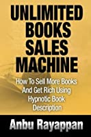 Unlimited Books Sales Machine - How To Sell More Books and Get Rich Using Hypnotic Book Description