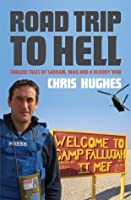 Road Trip to Hell: Tabloid Tales of Saddam, Iraq and a Bloody War