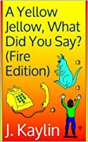 A Yellow Jellow, What Did You Say? (Fire Edition)