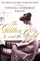The Glitter and the Gold: The American Duchess---in Her Own Words